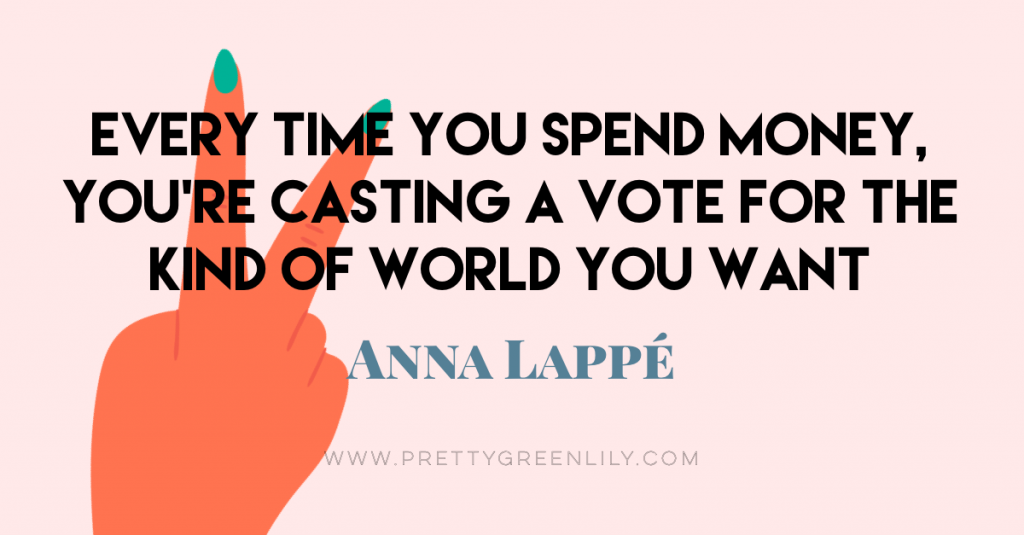 every time you spend money, you're casting a vote for the kind of world you want, quote by anna lappe
